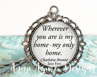 Wherever you are is my home my only home Jane Eyre quote necklace Charlotte Bronte quote pendant jewelry glass dome quote necklace keychain