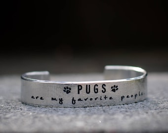 Pugs are my favorite people Engraved Cuff