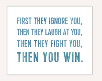 Motivational quote typography print, First they ignore you... Then You Win