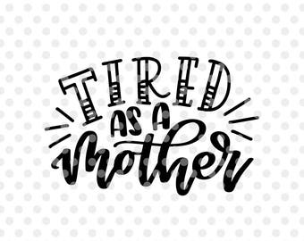 Tired as a Mother SVG Cut File, Mother Svg, Mother Funny Quote Svg, Funny Quote Svg, #momlife svg, #funny Mom T-shirt Svg, Baby Shower Gift