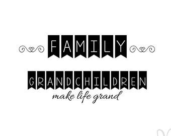 Family and Grandchildren Make Life Grand - Instant Download File - svg / jpg / Studio3 / PDF