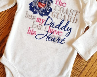 The Coast Guard has my Daddy, but I have his Heart - Shirt / Onesie Army, Navy, Air Force, Coast Guard, Marines Reserves Any Military Branch