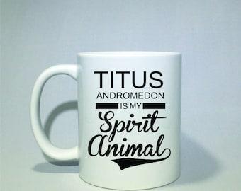 Titus Andromedon is my spirit animal coffee mug! Unbreakable Kimmy Schmidt.  *Coffee mug, coffee cup, funny coffee mug, funny coffee cup