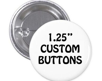"Custom Buttons - 1.25"" Pinback Button, Design your own button, Personalized Buttons, personalized pins & custom pin"