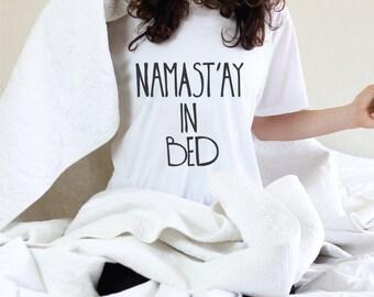 Namast'ay In Bed - Graphic Tee - Namast'ay Shirt - Namast'ay In Bed Shirt - Funny Yoga - Funny Yoga Shirt - Yoga - Yoga Clothes - namastay1