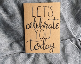 Let's Celebrate You Today Hand-Lettered Card