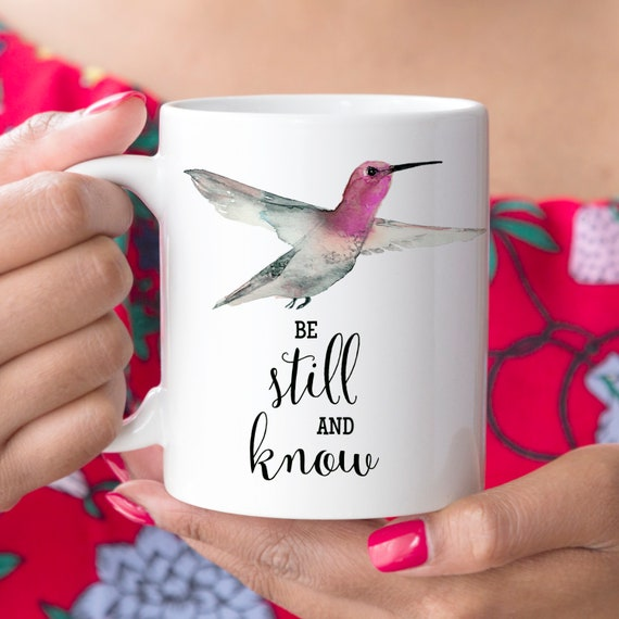 Coffee Mug Hummingbird Be Still and Know Cup Microwave and Dishwasher Safe Ceramic Mug