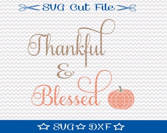 Thanksgiving SVG File / SVG Cut File /  SVG Download / Silhouette Cameo / Digital Download / Thankful and Blessed