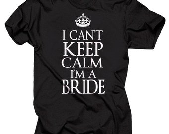 Gift For Bride I Can't Keep Calm I Am A Bride T-Shirt Gift For Bride Bachelor Party Wedding Tee Shirt