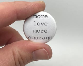 "more love more courage 1"" button"