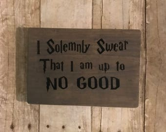 I solemnly swear that I am up to no good. Harry potter inspired sign