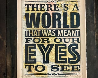 There's a World that was Meant for Our Eyes to See Letterpress Print on Vintage Map