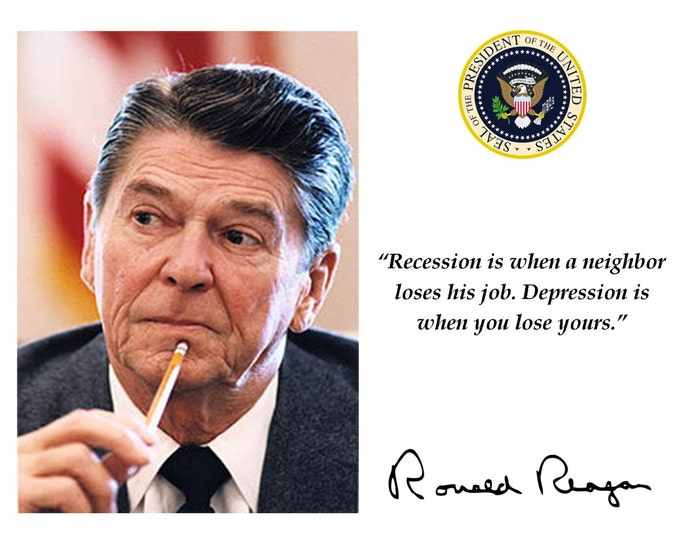 Ronald Reagan Recession vs. Depression Quote With Facsimile Autograph - 8X10 or 11X14 Photo (PQ-012)