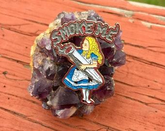 Alice In Wonderland Smoke Me Pin!
