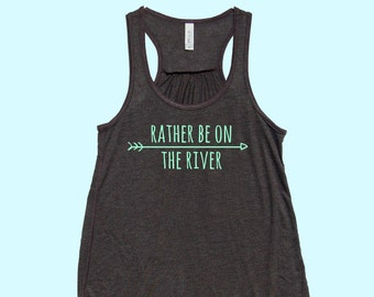 Rather Be On The River - Fit or Flowy Tank