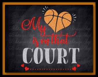 SVG My Heart is on that COURT Basketball Cutting File Digital Download SVG/Pdf/Eps/Dxf/Png/Jpg/Silhouette for Vinyl Decals/Shirts/Sports Mom