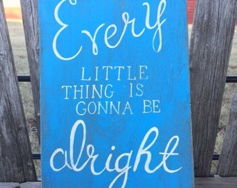 Every Little Thing Is Gonna Be Alright - Hand Painted Sign