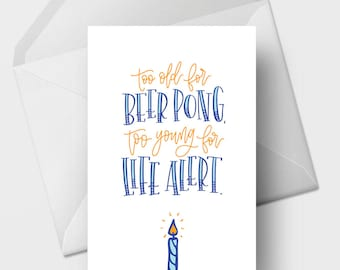 Too Old for Beer Pong, Too Young for Life Alert - 5x7 Funny Birthday Greeting Card