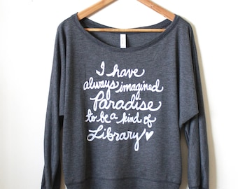 "Jorge Luis Borges ""I have always imagined Paradise"". Book Lovers Shirt- Literary Gifts- Women's Flowy Long Sleeve Shirt. MADE TO ORDER"