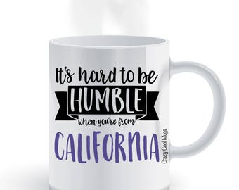 Its Hard To Be Humble When You're From California - State Pride Coffee Mug, California Coffee Mug, California Mug, California