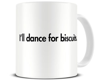 I'll Dance for Biscuits Mug - funny mugs - typography quote - MG330