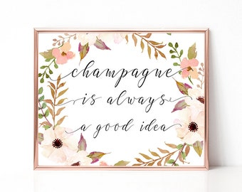 Champagne Is Always A Good Idea Digital Print Instant Art INSTANT DOWNLOAD Printable Wall Decor