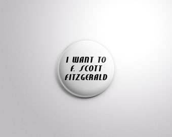 I Want To F. Scott Fitzgerald. Pinback Button [1.5 Inch]