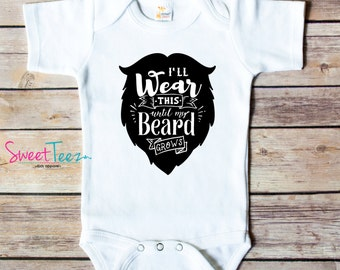 Beard Baby bodysuit I'll wear this until my beard grows Shirt Funny Boy Shirt or Baby Bodysuit