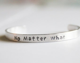 Cuff Bracelet, No Matter What, Hand Stamped Jewelry, Long Distance Friendship Gift, Aluminum Cuff, Cuff Jewelry, No Matter Jewelry Gift