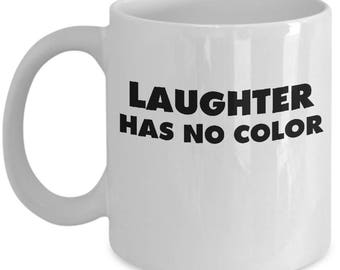 Laughter Has No Color Inspiring Humor Fun Gift Mug