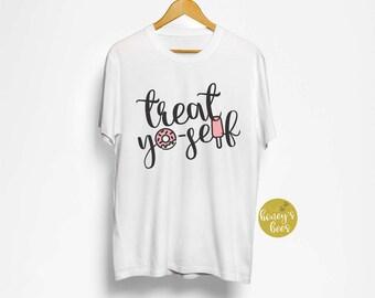 Treat Yo-Self - Food Shirt - Foodie Shirt
