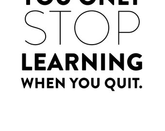 You only stop learning  Poster-Digital art, Inspirational wall decoration