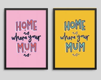 Home Is Where Your Mum Is - Mother's Day Print (gift, wall decor, homeware, artwork, typography, print)