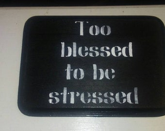 Too blessed to be stressed wooden sign/plaque