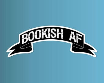 bookish AF vinyl sticker   bumper sticker, laptop decal, water bottle sticker   any smooth surface