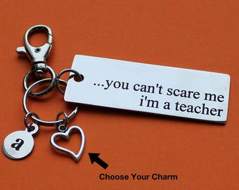 Personalized Teacher Key Chain You Can't Scare Me I'm A Teacher Stainless Steel Customized with Your Charm & Initial - K588
