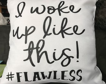 I Woke Up like this #Flawless Pillow Cover