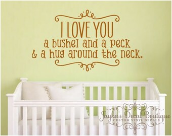 I love you a bushel and a peck and a hug around the neck. - Wall Decal
