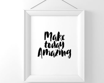 Make Today Amazing Black and White Typography Digital Print Instant Art INSTANT DOWNLOAD