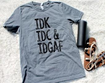 IDK IDC & IDGAF Tee - AntiSocial Shirts -