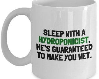 Funny Hydroponics Mug - Hydroponic Gardener Gift - Sleep With A Hydroponicist - Ceramic Mug
