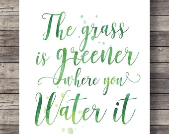 The grass is greener where you water itTypography Calligraphy quote | green watercolor hand lettering Printable inspiration motivation