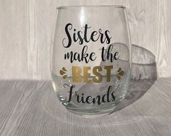 Sisters Make the Best Friends, Sister Wine Glass, Gifts for Sister, Sister Gift,  Wine Glass, Birthday Gift,