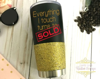 Realtor Coffee Travel Mug - Everything I touch turns to Sold - Stainless steel tumbler - 20 oz glitter Cup - Realtor Gift - Realtor Tumbler