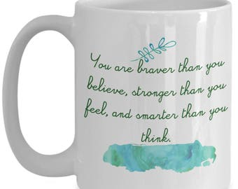 You are Braver Stronger Smarter The You Think, Inspirational Coffee Mug, Great Gift