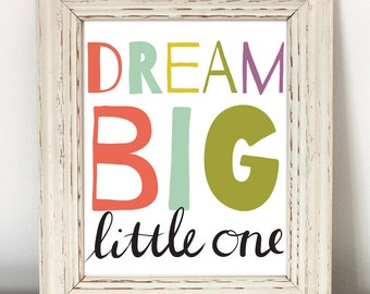 Dream Big Little One - Printable Nursery Art - colorful nursery decor, baby room art, typography print, girl room art, printable quote