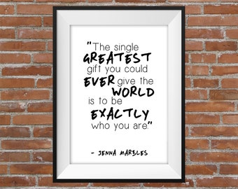 The Single Greatest Gift You Could Ever Give The World Is To Be Exactly Who You Are - Jenna Marbles Youtuber Quote Typography Digital Print