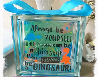 BRAND NEW Glass Block Light - Dinosaurs   Always be yourself unless you can be a dinosaur, then always be a dinosaur