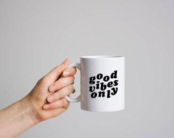 Good Vibes Only - Statement Mug - College Student Gift - Quote Mug - Coffee Mug - Gift for Her - Gift for Him