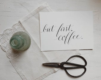 But First Coffee  First Coffee Calligraphy Print   Kitchen Decor   Coffee Calligraphy Print  